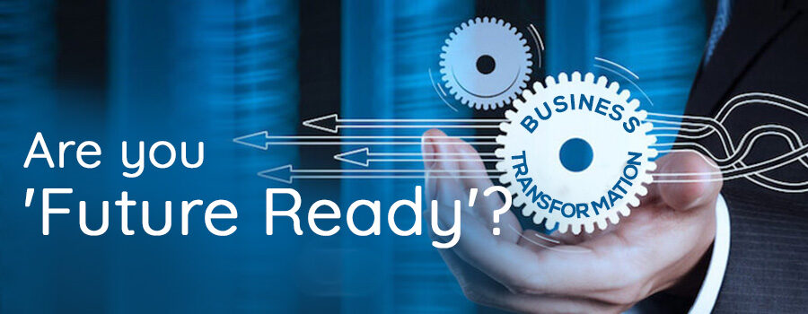 Business Transformation - Are you 'Future Ready'?